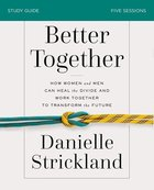 Better Together: Navigating the Strategic Intersection of Gender Relationships (Study Guide) Paperback