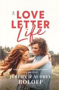 A Love Letter Life: Pursue Creatively, Date Intentionally, Love Faithfully eBook