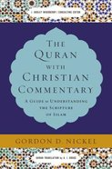 The Quran With Christian Commentary: A Guide to Understanding the Scripture of Islam Hardback