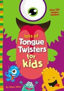 Lots of Tongue Twisters For Kids eBook