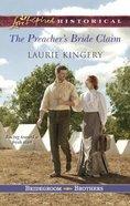 The Preacher's Bride Claim (Love Inspired Series Historical) eBook