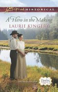A Hero in the Making (Love Inspired Series Historical) eBook