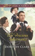 His Precious Inheritance (Love Inspired Series Historical) eBook