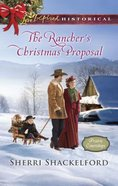 The Rancher's Christmas Proposal (Love Inspired Series Historical) eBook