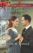 Cowgirl Under the Mistletoe (Love Inspired Series Historical) eBook