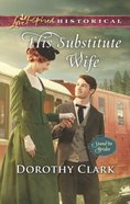 His Substitute Wife (Love Inspired Series Historical) eBook