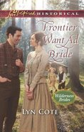Frontier Want Ad Bride (Wilderness Brides) (Love Inspired Series Historical) Mass Market