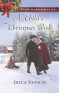 A Child's Christmas Wish (Love Inspired Series Historical) eBook