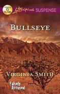 Bullseye (Falsley Accused) (Love Inspired Suspense Series) Mass Market