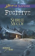 Fugitive (Love Inspired Suspense Series) eBook