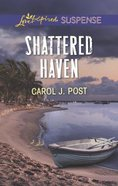 Shattered Haven (Love Inspired Suspense Series) Mass Market