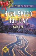 High Speed Holiday (Roads to Danger) (Love Inspired Suspense Series) Mass Market