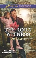 The Only Witness (Callahan Confidential) (Love Inspired Suspense Series) Mass Market