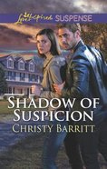 Shadow of Suspicion (Love Inspired Suspense Series) Mass Market