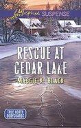 Rescue At Cedar Lake (True North Bodyguards) (Love Inspired Suspense Series) Mass Market