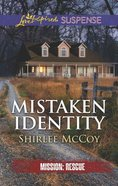Mistaken Identity (Mission: Rescue) (Love Inspired Suspense Series) Mass Market