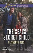 The Seal's Secret Child (Navy Seal Defenders) (Love Inspired Suspense Series) Mass Market