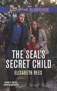 The Seal's Secret Child (Navy Seal Defenders) (Love Inspired Suspense Series) Mass Market