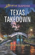 Texas Takedown (Love Inspired Suspense Series) Mass Market