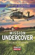 Mission Undercover (Rangers Under Fire) (Love Inspired Suspense Series) Mass Market