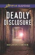 Deadly Disclosure (Love Inspired Suspense Series) Mass Market
