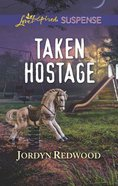 Taken Hostage (Love Inspired Suspense Series) Mass Market