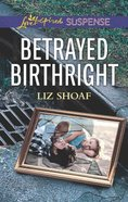 Betrayed Birthright (Love Inspired Suspense Series) Mass Market