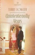 Unintentionally Yours (Heartsong Series) Mass Market