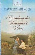 Branding the Wrangler's Heart (#1094 in Heartsong Series) Mass Market