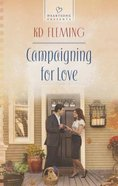 Campaigning For Love (#1112 in Heartsong Series) eBook