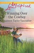 Winning Over the Cowboy (Texas Cowboys) (Love Inspired Series) Mass Market