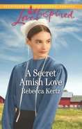 Secret Amish Love (Women of Lancaster County) (Love Inspired Series) Mass Market