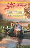 Child Wanted (Willow's Haven) (Love Inspired Series) Mass Market