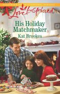 His Holiday Matchmaker (Love Inspired Series) eBook