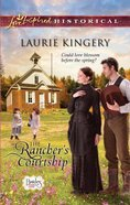 The Rancher's Courtship (Love Inspired Series Historical) eBook