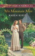 His Mountain Miss (Love Inspired Series Historical) eBook