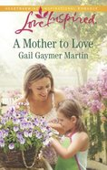 A Mother to Love (Love Inspired Series) eBook