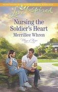 Nursing the Soldier's Heart (Love Inspired Series) eBook