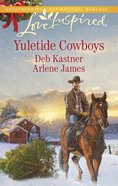 Yuletide Cowboys: The Cowboy's Yuletide Reunion/The Cowboy's Christmas Gift (Love Inspired 2 Books In 1 Series) Mass Market