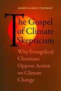The Gospel of Climate Skepticism: Why Evangelical Christians Oppose Action on Climate Change Paperback