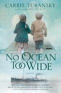 No Ocean Too Wide: A Novel Paperback