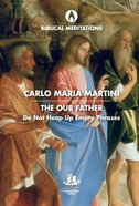 Our Father: Do Not Heap Up Empty Phrases (Biblical Meditations Series) Hardback