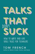 Talks That Don't Suck: How to Write and Give Bible Talks For Teenagers Paperback