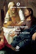 Jesus: Why He Spoke in Parables (Biblical Meditations Series) Hardback