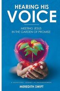 Hearing His Voice: Meeting Jesus in the Garden of Promise Paperback