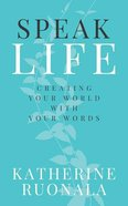 Speak Life: Creating Your World With Your Words Paperback