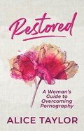 Restored: A Woman's Guide to Overcoming Pornography Paperback