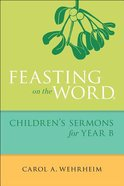 Feasting on the Word: Children's Sermons For Year B Paperback