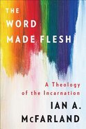 The Word Made Flesh: A Theology of the Incarnation Paperback
