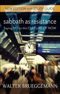 Sabbath as Resistance: Saying No to the Culture of Now (With Study Guide) Paperback